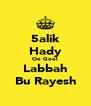 5alik Hady Oo Gool Labbah Bu Rayesh - Personalised Poster A4 size
