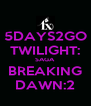 5DAYS2GO TWILIGHT: SAGA BREAKING DAWN:2 - Personalised Poster A4 size