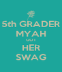 5th GRADER MYAH GOT HER SWAG - Personalised Poster A4 size