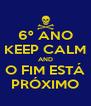 6º ANO KEEP CALM AND O FIM ESTÁ PRÓXIMO - Personalised Poster A4 size