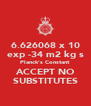 6.626068 x 10 exp -34 m2 kg s Planck's Constant ACCEPT NO SUBSTITUTES - Personalised Poster A4 size