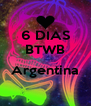 6 DIAS BTWB  Argentina  - Personalised Poster A4 size