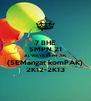 7 BHE SMPN 21 ALWAYS SEMPAK (SEMangat komPAK) 2K12-2K13 - Personalised Poster A4 size