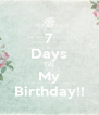 7 Days Till My Birthday!! - Personalised Poster A4 size