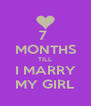 7  MONTHS TILL I MARRY MY GIRL - Personalised Poster A4 size