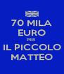 70 MILA EURO PER  IL PICCOLO MATTEO - Personalised Poster A4 size