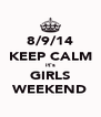 8/9/14 KEEP CALM it's GIRLS WEEKEND - Personalised Poster A4 size