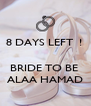 8 DAYS LEFT  !    BRIDE TO BE  ALAA HAMAD - Personalised Poster A4 size