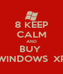 8 KEEP CALM AND BUY  WINDOWS  XP - Personalised Poster A4 size
