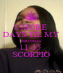 8 MORE  DAYS TIL MY BIRTHDAY 11-15  SCORPIO - Personalised Poster A4 size