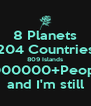 8 Planets 204 Countries 809 Islands 7000000+People and I'm still - Personalised Poster A4 size