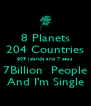 8 Planets 204 Countries 809 Islands and 7 seas 7Billion  People And I'm Single - Personalised Poster A4 size
