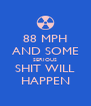 88 MPH AND SOME SERIOUS SHIT WILL HAPPEN - Personalised Poster A4 size