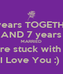 9 years TOGETHER AND 7 years MARRIED you're stuck with me! I Love You :)  - Personalised Poster A4 size