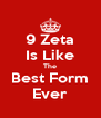 9 Zeta Is Like The Best Form Ever - Personalised Poster A4 size