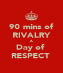 90 mins of RIVALRY A Day of  RESPECT  - Personalised Poster A4 size