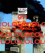 911 TROLOLOLOLOL OLOLOLOLOLOL LOLOLOLOLOLOL LOLOLOLOLOLOL - Personalised Poster A4 size
