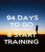 94 DAYS TO GO  KEEP CALM  & START  TRAINING  - Personalised Poster A4 size