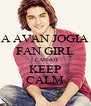 A AVAN JOGIA FAN GIRL I CANNOT KEEP CALM - Personalised Poster A4 size