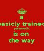 a basicly trained paramedic is on  the way - Personalised Poster A4 size
