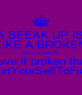 A BEEAK UP IS LIKE A BROKEN mirror is best to leave it broken than HurtYourSelfToFixIt - Personalised Poster A4 size