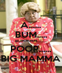 A...... BUM..... BUMMMM....... POOP...... BIG MAMMA - Personalised Poster A4 size