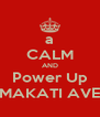 a CALM AND Power Up MAKATI AVE - Personalised Poster A4 size