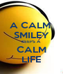 A CALM  SMILEY KEEPS A CALM LIFE - Personalised Poster A4 size