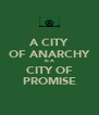 A CITY OF ANARCHY IS A CITY OF PROMISE - Personalised Poster A4 size