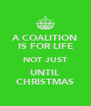 A COALITION IS FOR LIFE NOT JUST UNTIL CHRISTMAS - Personalised Poster A4 size