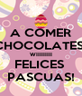 A COMER CHOCOLATES! WIIIIIIIII FELICES  PASCUAS! - Personalised Poster A4 size