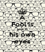 A Fool is wise in his own eyes - Personalised Poster A4 size