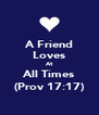 A Friend Loves At All Times (Prov 17:17) - Personalised Poster A4 size