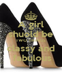 A girl shuold be TWO THINGS classy and  fabulous - Personalised Poster A4 size