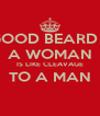 A GOOD BEARD TO  A WOMAN IS LIKE CLEAVAGE TO A MAN  - Personalised Poster A4 size