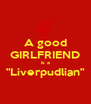 """A good GIRLFRIEND is a """"Liverpudlian""""  - Personalised Poster A4 size"""
