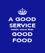 A GOOD SERVICE needs more than GOOD FOOD - Personalised Poster A4 size