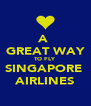 A  GREAT WAY TO FLY SINGAPORE  AIRLINES - Personalised Poster A4 size