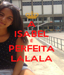 A ISABEL É PERFEITA LALALA - Personalised Poster A4 size