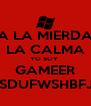 A LA MIERDA LA CALMA YO SOY  GAMEER AHSDUFWSHBFJDS - Personalised Poster A4 size