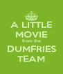 A LITTLE MOVIE from the DUMFRIES TEAM - Personalised Poster A4 size