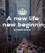 A new life a new beginning a new love   - Personalised Poster A4 size