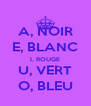 A, NOIR E, BLANC I, ROUGE U, VERT O, BLEU - Personalised Poster A4 size