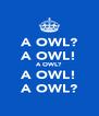 A OWL? A OWL! A OWL? A OWL! A OWL? - Personalised Poster A4 size