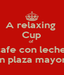 A relaxing  Cup of  cafe con leche  in plaza mayor - Personalised Poster A4 size