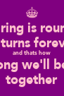 A ring is round  it turns forever and thats how long we'll be  together - Personalised Poster A4 size