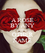 A ROSE BY ANY  OTHER NAME - Personalised Poster A4 size