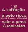A salvação  é pelo risco SEM O QUAL A VIDA NÃO vale a pena C.Meireles - Personalised Poster A4 size