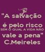 """""""A salvação  é pelo risco SEM O QUAL A VIDA NÃO vale a pena"""" C.Meireles - Personalised Poster A4 size"""
