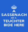 A SASSENACH AN' A  TEUCHTER BIDE HERE - Personalised Poster A4 size